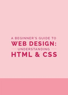A Beginner's Guide to Web Design: Understanding HTML & CSS - The Elle &…