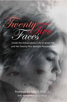 Chapter 1 on the book 22 faces-book ~ Twenty-Two Faces  ~ Inside the Extraordinary Life of Jenny Hill & Her Twenty-Two Multiple Personalities~ Judy Byington MSW, LCSW, retired. – Foreword by Colin A. Ross, MD Jenny Hill utilizes prayer, forgiveness & her multiple personalities to triumph over a Nazi mind controller attempting to mould her into a Manchurian Candidate. ~ only known survivor 6yr-old Jenny Hill, overcomes multiplicity resulting from brainwashing,