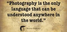 #Photography - A universal language which is understood by all! Share your favorite photography quotes.