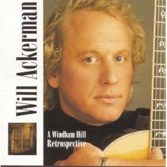 A Windham Hill Retrospective, by William Ackerman