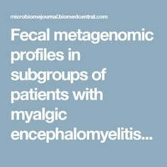 Fecal metagenomic profiles in subgroups of patients with myalgic encephalomyelitis/chronic fatigue syndrome | Microbiome | Full Text