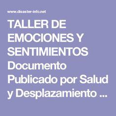 TALLER DE EMOCIONES Y SENTIMIENTOS Documento Publicado por Salud y Desplazamiento http://www.disaster-info.net/desplazados