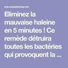 Eliminez la mauvaise haleine en 5 minutes ! Ce remède détruira toutes les bactéries qui provoquent la mauvaise haleine. | Santé+ Magazine - Le magazine de la santé naturelle Health And Beauty, Communication, Health Fitness, Sport, Homemade Face Masks, Homemade Cosmetics, Ejercicio, Stuff Stuff, Deporte