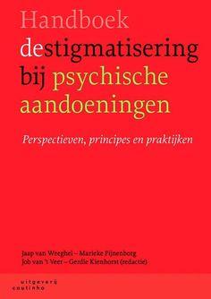Handboek destigmatisering bij psychische aandoeningen : principes, perspectieven en praktijken - Jaap Weeghel - #stigmatisering #psychischesyndromen - plaatsnr. 606.3 /278 Psychology
