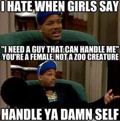 I used to say this. Then I realized I can't be tamed. Haha.