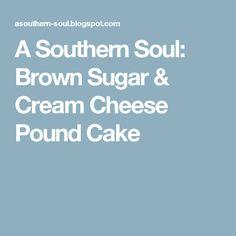 A Southern Soul: Brown Sugar & Cream Cheese Pound Cake