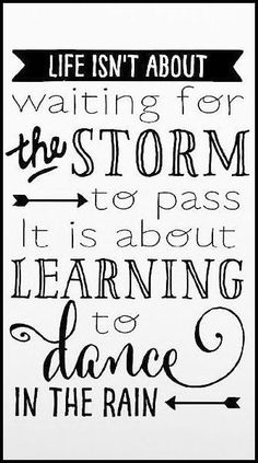 Life Isn't About Waiting For The Storm To Pass   It Is About Learning To Dance In The Rain ♥