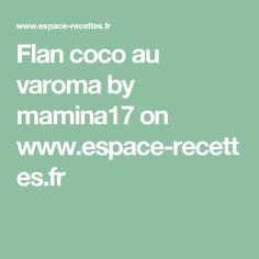 Flan coco au varoma by mamina17 on www.espace-recettes.fr