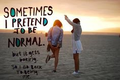 don't be normal Great Quotes, Quotes To Live By, Funny Quotes, Inspirational Quotes, Motivational, Quirky Quotes, Random Quotes, Awesome Quotes, Dont Be Normal