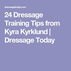 24 Dressage Training Tips from Kyra Kyrklund | Dressage Today