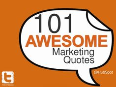 101-awesome-marketing-quotes by HubSpot All-in-one Marketing Software via Slideshare