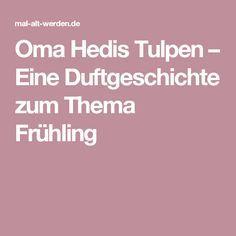 Oma Hedis Tulpen – Eine Duftgeschichte zum Thema Frühling