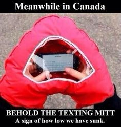 It is so easy to connect to others through your phone. For many people, phones have become an attachment to us. This 'texting mitt' shows how it is now possible to stay on your phone even outside in the middle of the winter. This photo makes fun of 'how low we have sunk' hinting that our need to be on our phones 24/7 is pathetic.