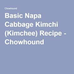 basic napa cabbage kimchi kimchee basic napa cabbage kimchi kimchee ...