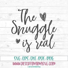 The snuggle is real svg, eps, dxf, png, cricut, cameo, scan N cut, cut file, newborn svg, baby svg, baby girl svg, baby boy svg, heart svg by DesertMamaSVG on Etsy