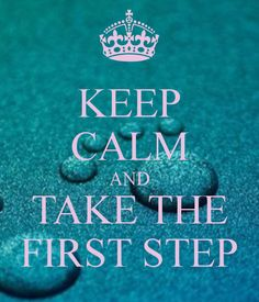Keep calm and take the first step Keep Calm Posters, Keep Calm Quotes, Keep Calm Carry On, Keep Calm And Love, Keep Calm Wallpaper, Screen Wallpaper, Keep Calm Signs, Fitness Motivation, Quotes About Everything