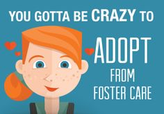 "If you've adopted from foster care or are thinking about it, you're sure to hear some version of ""Are You Crazy?!?"" Oh sure, they may be too polite to actually utter the words, but you know that's what they are thinking by the funny looks you get and the questions they ask. Read more at: http://www.creatingafamily.org/blog/gotta-crazy-adopt-foster-care/"