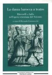 La danza barocca a teatro [Música impresa] : ritornelli a ballo nell'opera veneziana del Seicento / a cura di Riccardo Carnesecchi - Vicenza : Neri Pozza, cop. 2003