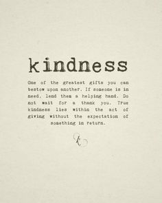 This simple word is so incredibly true - kindness is the best gift you can give.