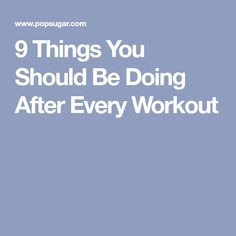 9 Things You Should Be Doing After Every Workout