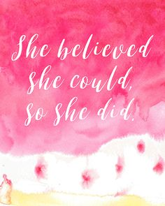 She believed she could, so she did.