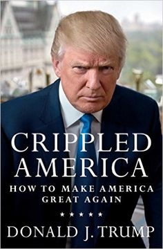 Crippled America: How to Make America Great Again Hardcover by Donald Trump– November 3, 2015