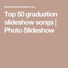 Top 50 graduation slideshow songs | Photo Slideshow