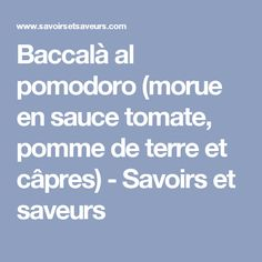 Baccalà al pomodoro (morue en sauce tomate, pomme de terre et câpres) - Savoirs et saveurs
