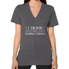 I Drink and I Know Things V-Neck (on woman) Shirt
