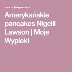 Amerykańskie pancakes Nigelli Lawson   Moje Wypieki Pierogi, Nigella Lawson, Pancakes, Pancake, Crepes