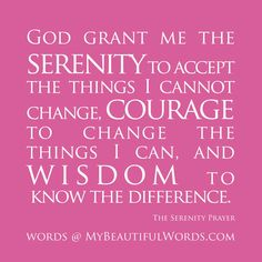 The Serenity Prayer...I want this on a canvas in my home