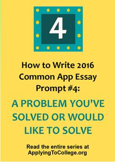 how to write 2016 common app essay personal statement prompt 4 a problem you