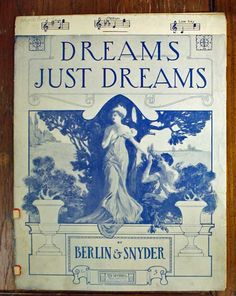 """Dreams Just Dreams"" by Berlin Snyder :: Date Unknown :: Historic Huguenot Street Archives Irving Berlin, Art Deco Posters, Vintage Sheet Music, Fire Heart, Music Covers, God Bless America, American History, How To Memorize Things, Harvest Moon"