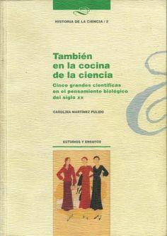 También en la cocina de la Ciencia. Cinco grandes científicas en el pensamiento biológico del siglo XX Un libro de Carolina Martínez Pulido