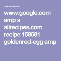 www.google.com amp s allrecipes.com recipe 158581 goldenrod-egg amp