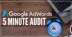 Things You Should be Sure to Review in Your AdWords PPC Campaign Audit