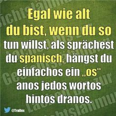 """Also ich kann spanisch, und """"Anos"""" heußt """"Arschloch"""""""