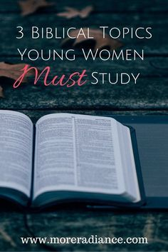 3 Biblical Topics Young Women Must Study. Three Bible study ideas that are a MUST for every young woman pursuing godliness and a closer walk with God!