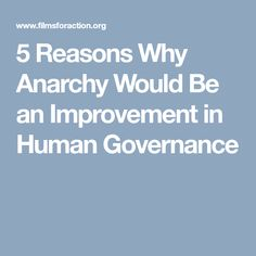 5 Reasons Why Anarchy Would Be an Improvement in Human Governance Anarchy, Worlds Of Fun, Politics, Create