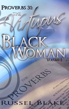 PROVERBS 31:THE VIRTUOUS BLACK WOMAN VOLUME I