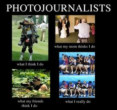 photographer meme what my friends think I do 3