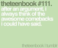 after an argument, i always think of awesome comebacks i could have said Good Comebacks, Awesome Comebacks, Quotes For Students, Quotes For Kids, High School Books, Books For Teens, Math Teacher, Elementary Education, Life Quotes