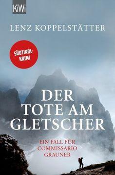 Der Tote am Gletscher - Lenz Koppelstätter - Kiepenheuer & Witsch
