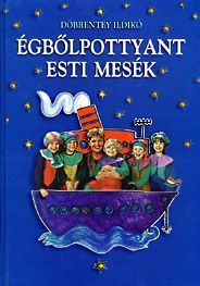 DÖBRENTEY ILDIKÓ - Égből pottyant esti mesék Children's Literature, Montessori, Kindergarten, Homeschool, Projects To Try, Learning, Creative, Books, Libros