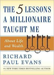 5 Lessons About Life and Wealth – A Review -The 5 Lessons A Millionaire Taught Me About Life and Wealth by Richard Paul Evans is short, sweet and to the financial point.