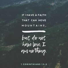 1 Corinthians If I have the gift of prophecy and can fathom all mysteries and all knowledge, and if I have a faith that can move mountains, but do not have love, I am nothing. Bible Verses Quotes, Bible Scriptures, Faith Quotes, Quotes About God, Quotes To Live By, Cool Words, Wise Words, Faith Prayer, Verse Of The Day
