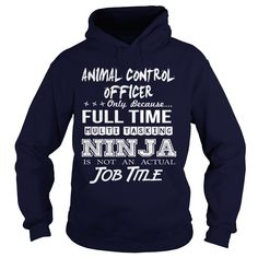 ANIMAL CONTROL OFFICER MULTITASKING NINJA JOB TITLE T-Shirts, Hoodies. Check Price Now ==► https://www.sunfrog.com/LifeStyle/ANIMAL-CONTROL-OFFICER--MULTITASKING-NINJA-JOB-TITLE-Navy-Blue-Hoodie.html?id=41382