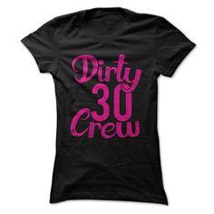 Dirty 30 Crew T Shirt, Hoodie, Sweatshirt