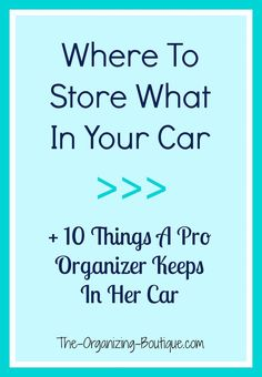 What To Store Where In Your Car + 10 Things A Pro Organizer Keeps In Her Car - Car Organization Tips | The-Organizing-Boutique.com