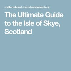 The Ultimate Guide to the Isle of Skye, Scotland